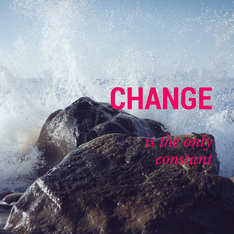 Work with Change. Change is the only Constant.