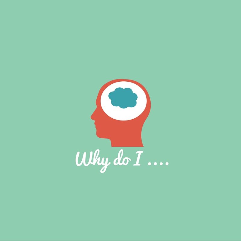 "Why do I … ? Or, What's Behind The ""Crazy"" Things We Do"