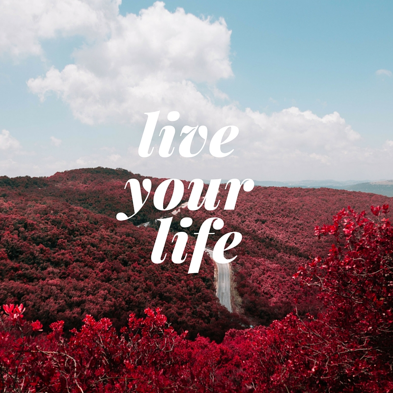 It's Time To Live YOUR Life