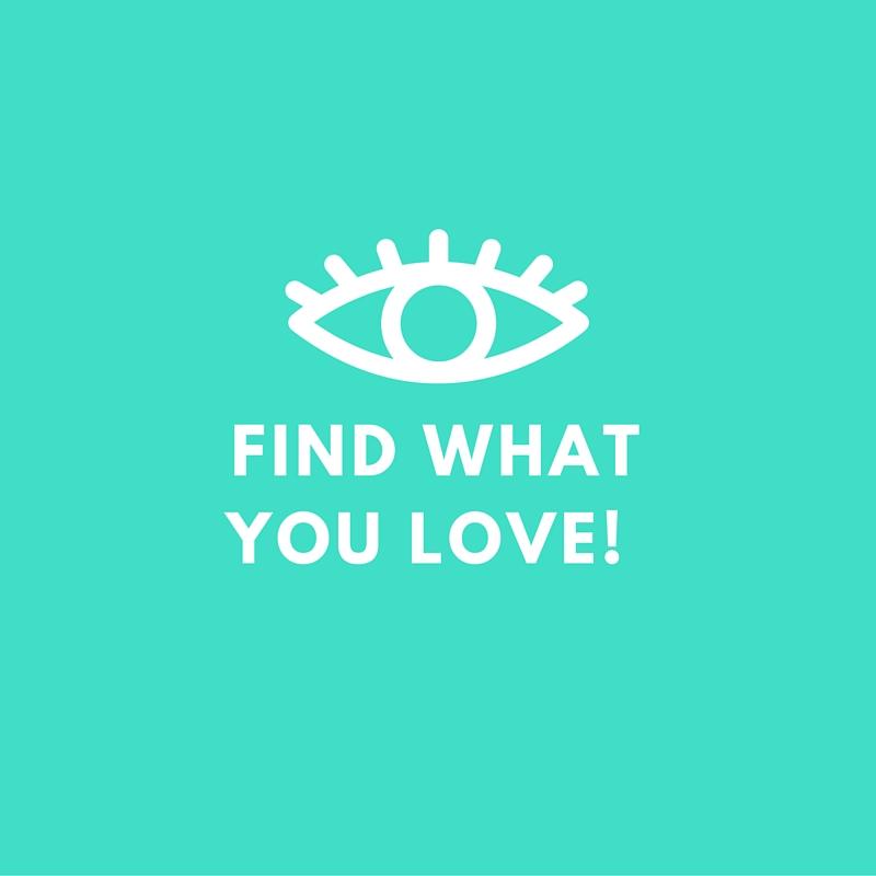 Find What You Love! (And Do More Of It)