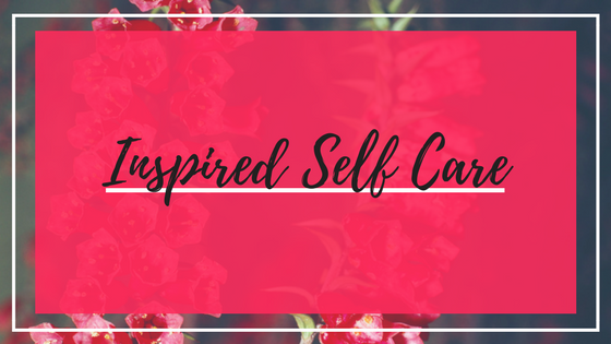 Inspired self-care ideas