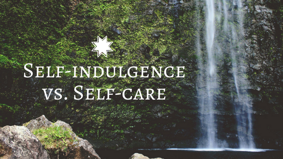 The difference between self-indulgence and self-care