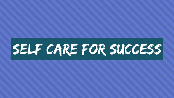 Self-care ideas for success