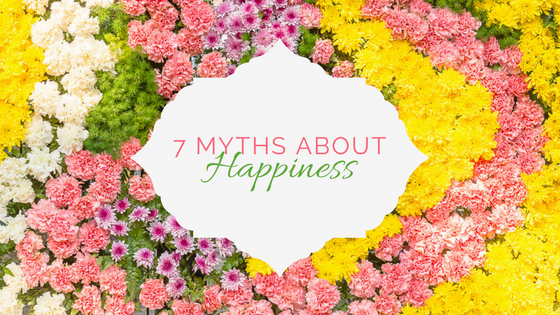 7 Myths about Happiness and the Truth that will Set You Free