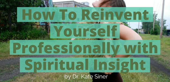 How to Reinvent Yourself Professionally with Spiritual Insight