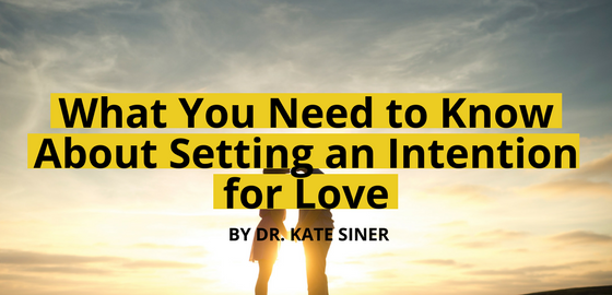 What You Need to Know About Setting An Intention for Love