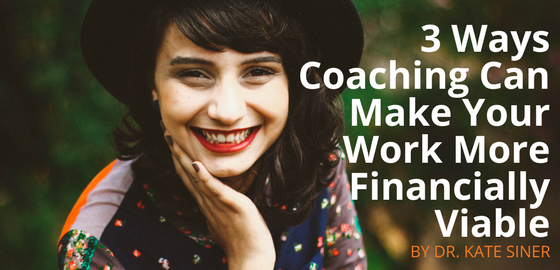 3 Ways Coaching Can Make Your Work More Financially Viable