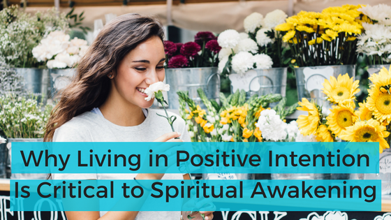 Why Living in Positive Intention Is Critical to Spiritual Awakening