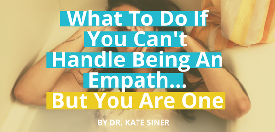 What to Do if You Can't Handle Being an Empath… But You Are One