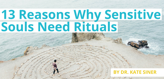 13 Reasons Why Sensitive Souls Need Rituals