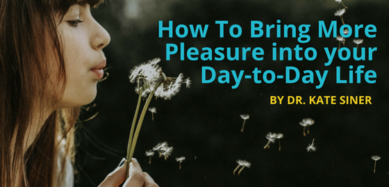 How to Bring More Pleasure into Your Day-to-Day Life