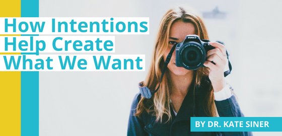 How Intentions Help Create What We Want