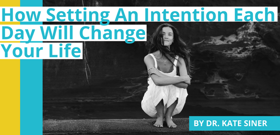 How Setting an Intention Each Day Will Change Your Life