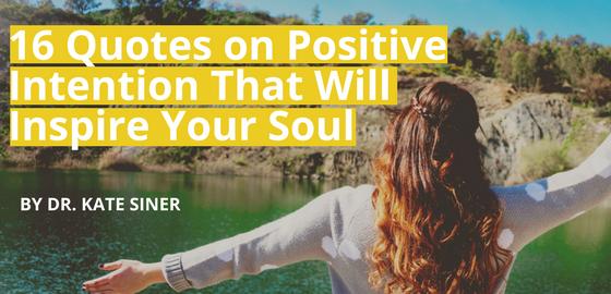 16 Quotes on Positive Intention That Will Inspire Your Soul