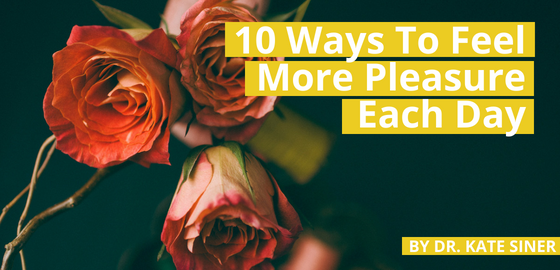 10 Ways to Feel More Pleasure Each Day