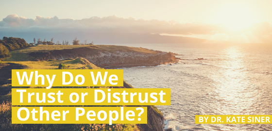 Why Do We Trust or Distrust Other People?