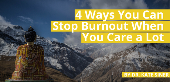 4 Ways You Can Stop Burnout When You Care a Lot