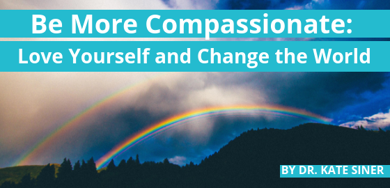 Be More Compassionate: Love Yourself and Change the World