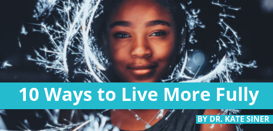 10 Ways to Live More Fully