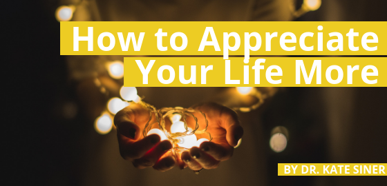 How to Appreciate Your Life More