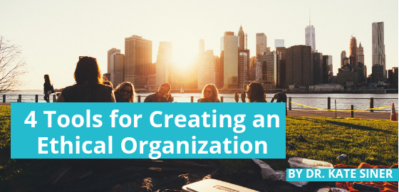 Four Tools for Creating an Ethical Organization