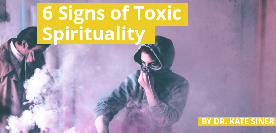 6 Signs of Toxic Spirituality
